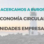"""Webinar: """"Te acercamos a Europa: Economía Circular, oportunidades empresariales"""""""